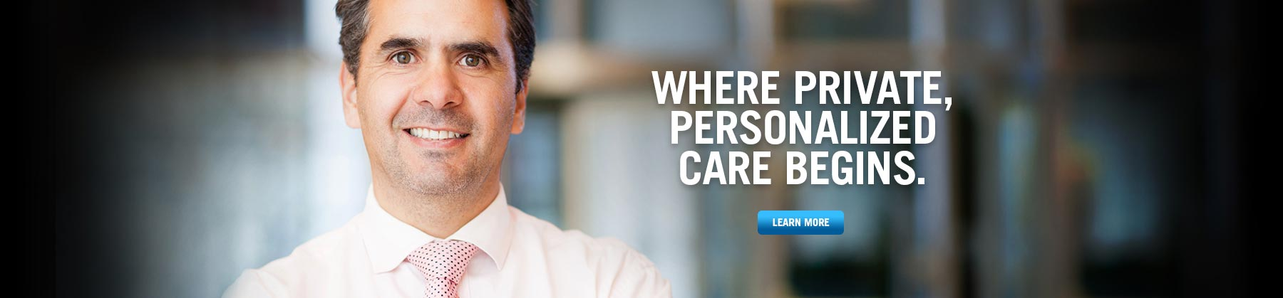 Where Private, Personalized Care Begins.