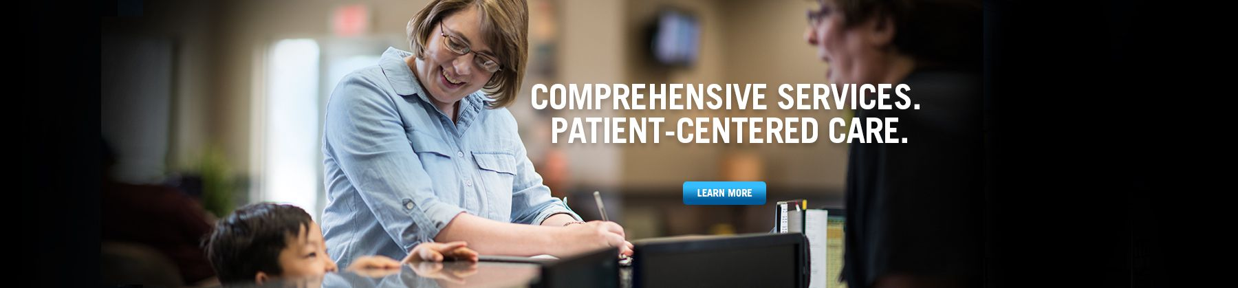 Comprehensive Services. Patient-Centered Care.