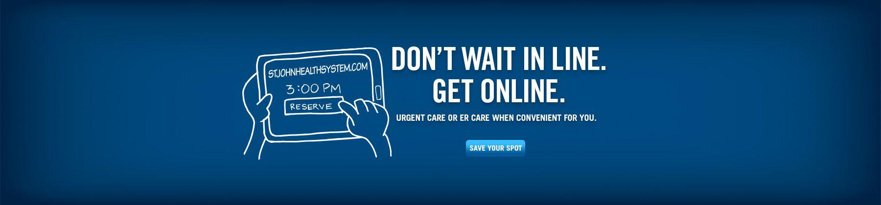 Don't Wait In Line. Get Online.